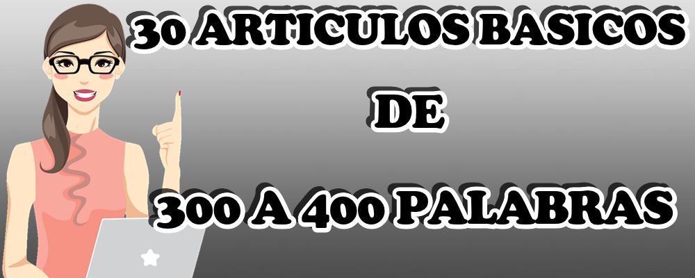 30 Artículos Básicos de 300 a 400 Palabras
