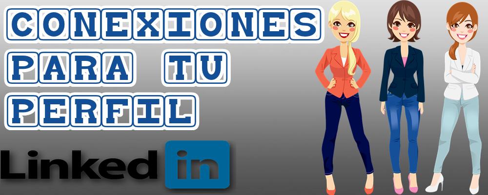 Conexiones para tu Perfil en LinkedIn