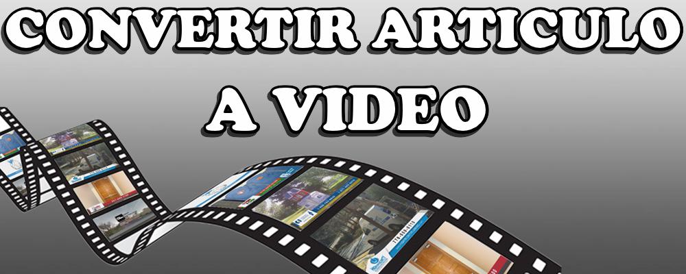Convertir Artículo a Video