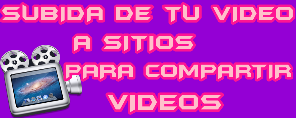 Subida de tu Video a Sitios para Compartir Videos