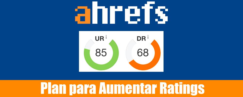 Plan para Aumentar Domain Rating y URL rating de Ahrefs